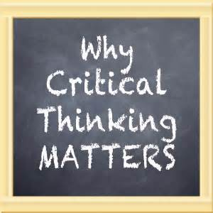 Why Critical Thinking Matters